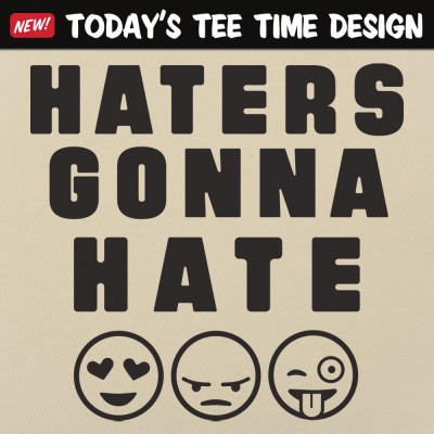 6 Dollar Shirts: Haters Gonna Hate