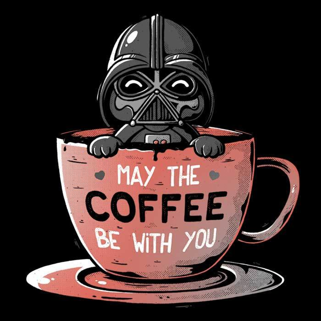 Once Upon a Tee: May the Coffee Be With You