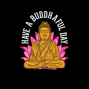BustedTees: Cute Have A Buddhaful Day Buddist Mediating Peacef