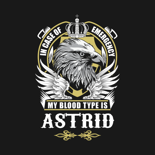 TeePublic: Astrid Name T Shirt - In Case Of Emergency My Blood Type Is Astrid Gift Item