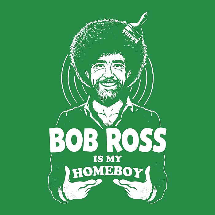 Once Upon a Tee: Bob Ross is My Homeboy