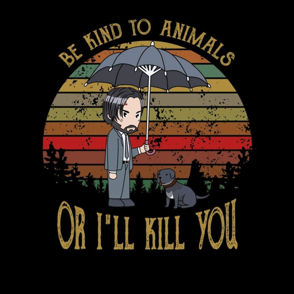 BustedTees: John Wick Be Kind To Animals Or I'll Kill You Shir