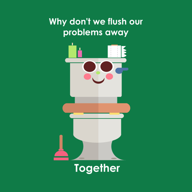 TeePublic: Flush your problems away T-Shirt