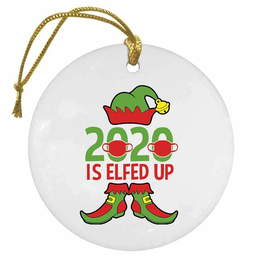 BustedTees: 2020 Is Elfed Up Christmas Ornament