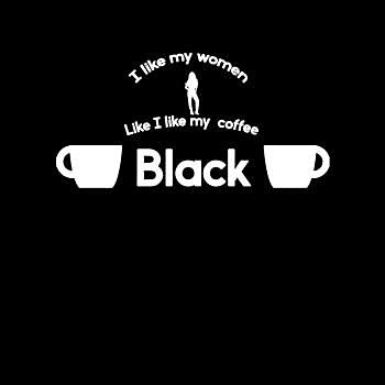 BustedTees: I like My Women How I like My Coffee