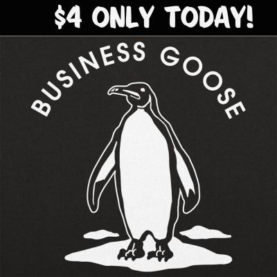 6 Dollar Shirts: Business Goose