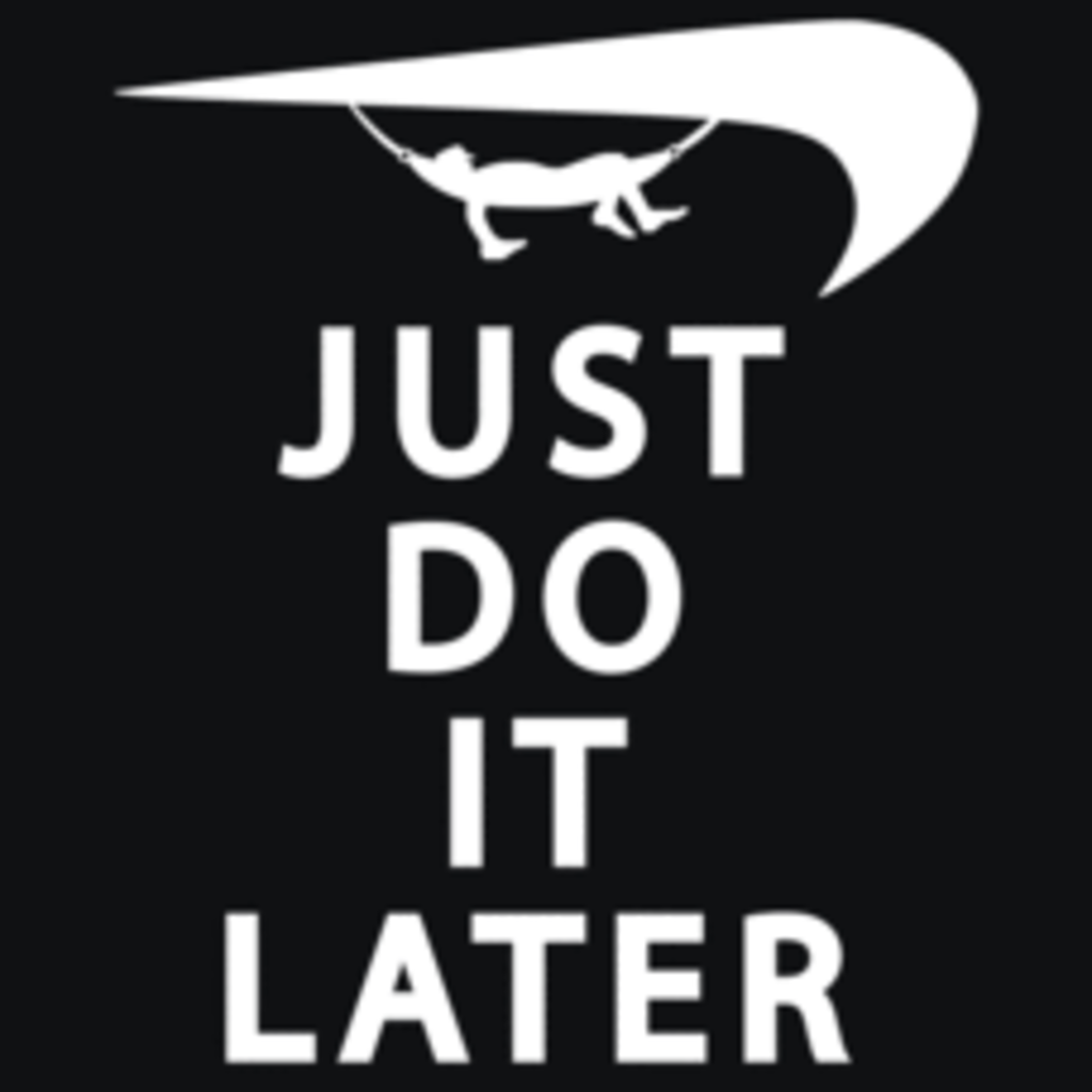 Textual Tees: Just Do It Later