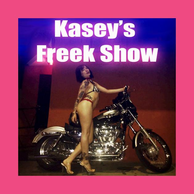 TeePublic: Kasey's Freek Show
