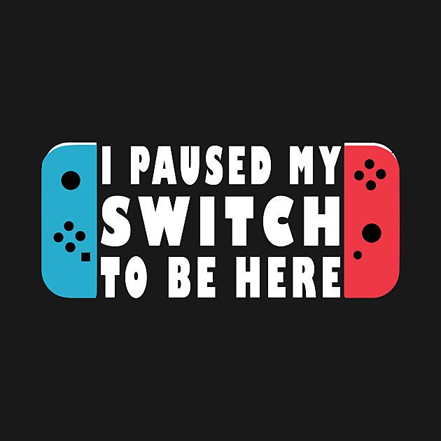TeePublic: I Paused My Switch Game to Be Here
