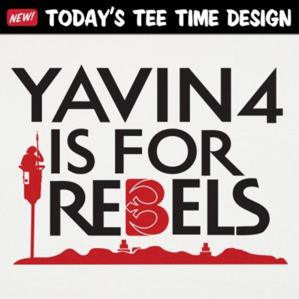 6 Dollar Shirts: Yavin 4 Is For Rebels