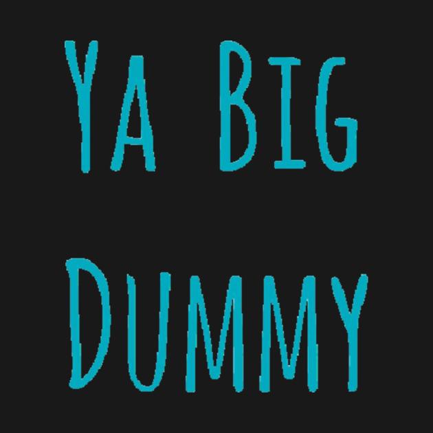 TeePublic: Ya Big Dummy Sellout Cast Merch