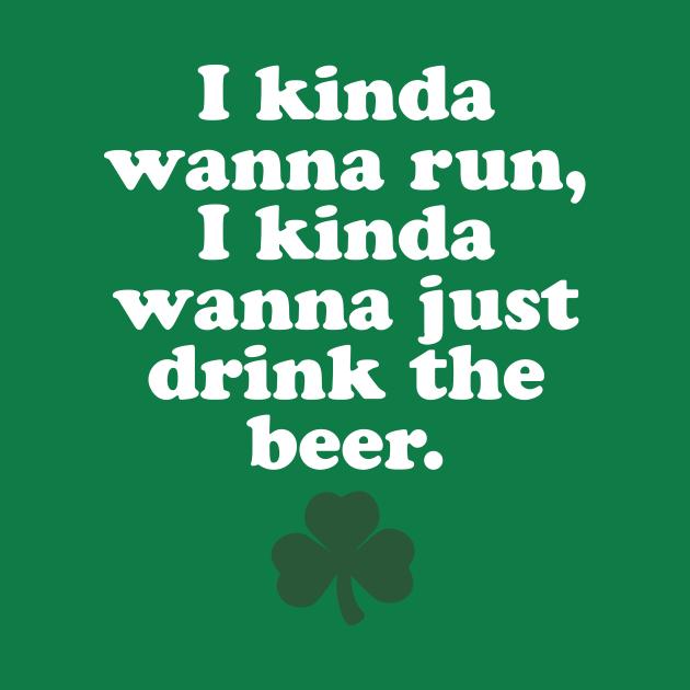 TeePublic: St. Patrick's Day Running - I Kinda Wanna Run, I Kinda Wanna Just Drink The Beer