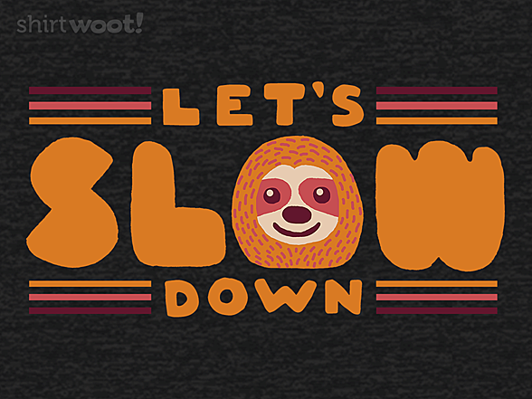 Woot!: Slow Down