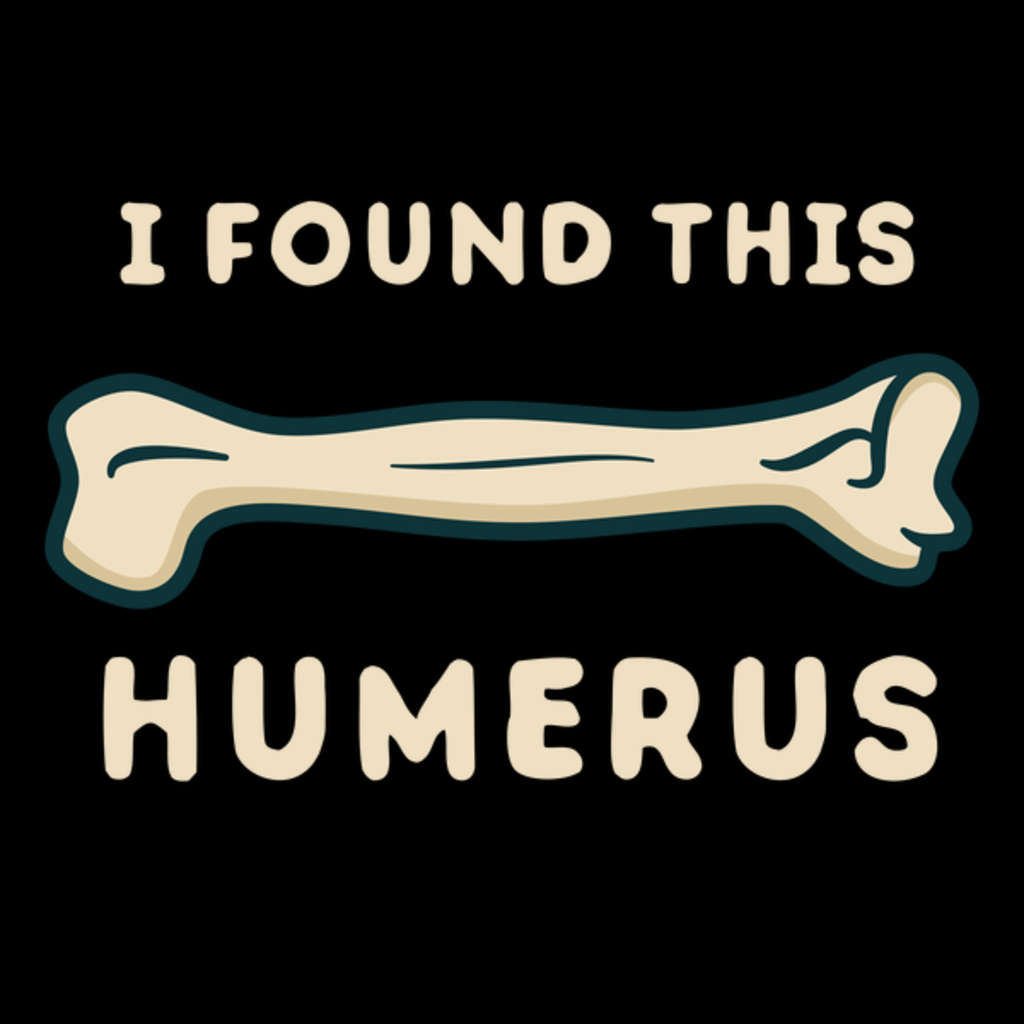 NeatoShop: I found this humerus funny science