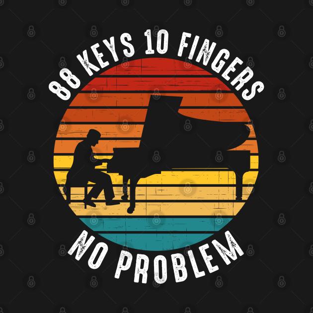 TeePublic: 88 Keys 10 Fingers No Problem Piano Pianist