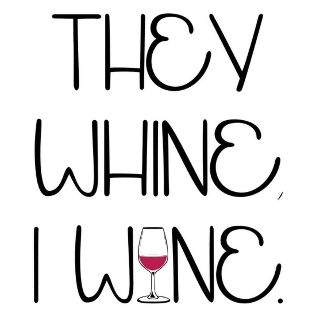 BustedTees: They Whine I Wine