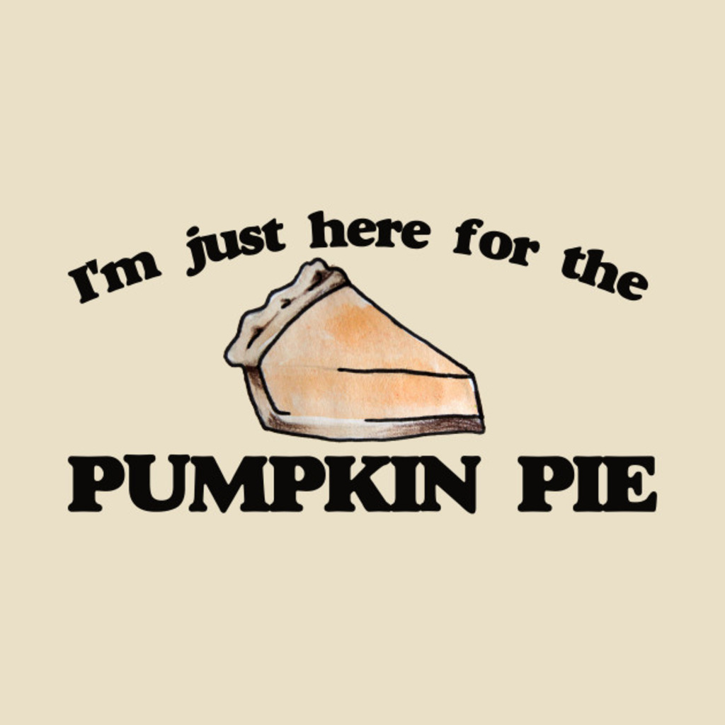 TeePublic: I'm just here for the pumpkin pie T-Shirt