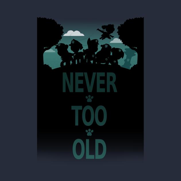 TeePublic: Never Too Old (Paw Patrol)