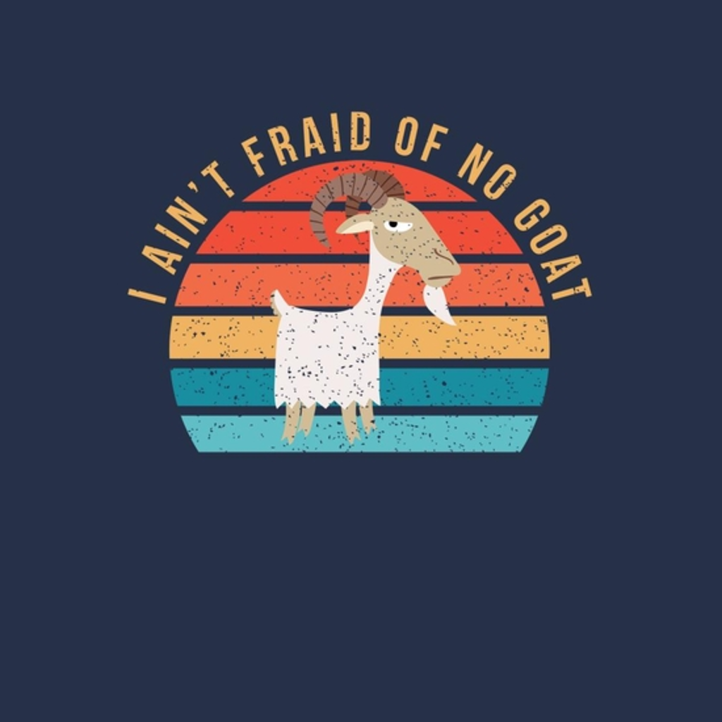 BustedTees: I Ain't 'Fraid of No Goat