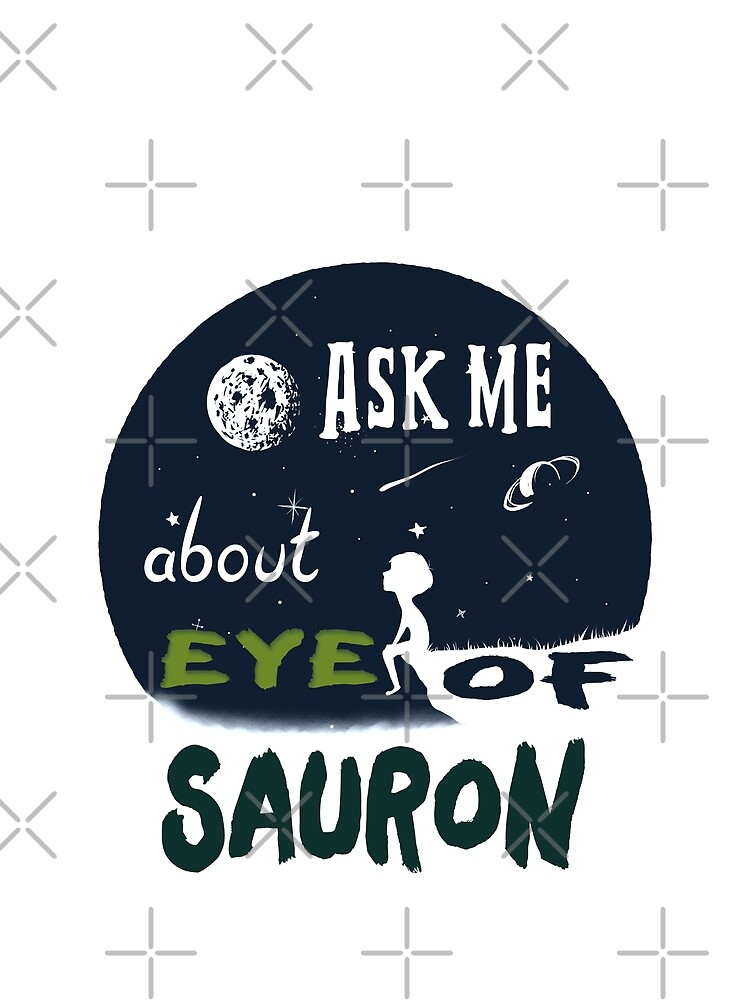 RedBubble: Ask Me About Eye Of Sauron - Astronomer Gifts