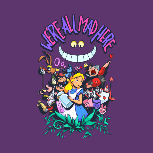 TeePublic: We're All Mad Here