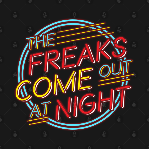 TeePublic: The Freaks Come Out at Night!