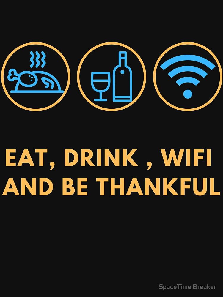 RedBubble: Eat , Drink , wifi and be thankful