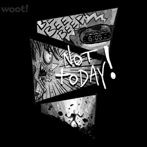 Woot!: Not Today, Alarm! - $15.00 + Free shipping