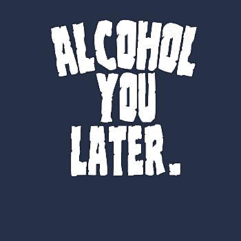 BustedTees: Alcoholic Shirts Alcohol You Later Funny Drunk Adu