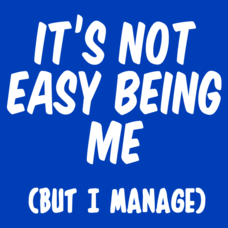 Textual Tees: It's Not Easy Being Me But I Manage