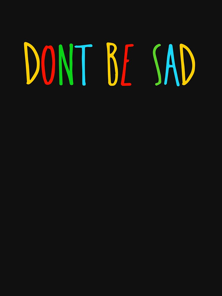 RedBubble: Don't Be Sad - Scotty Sire