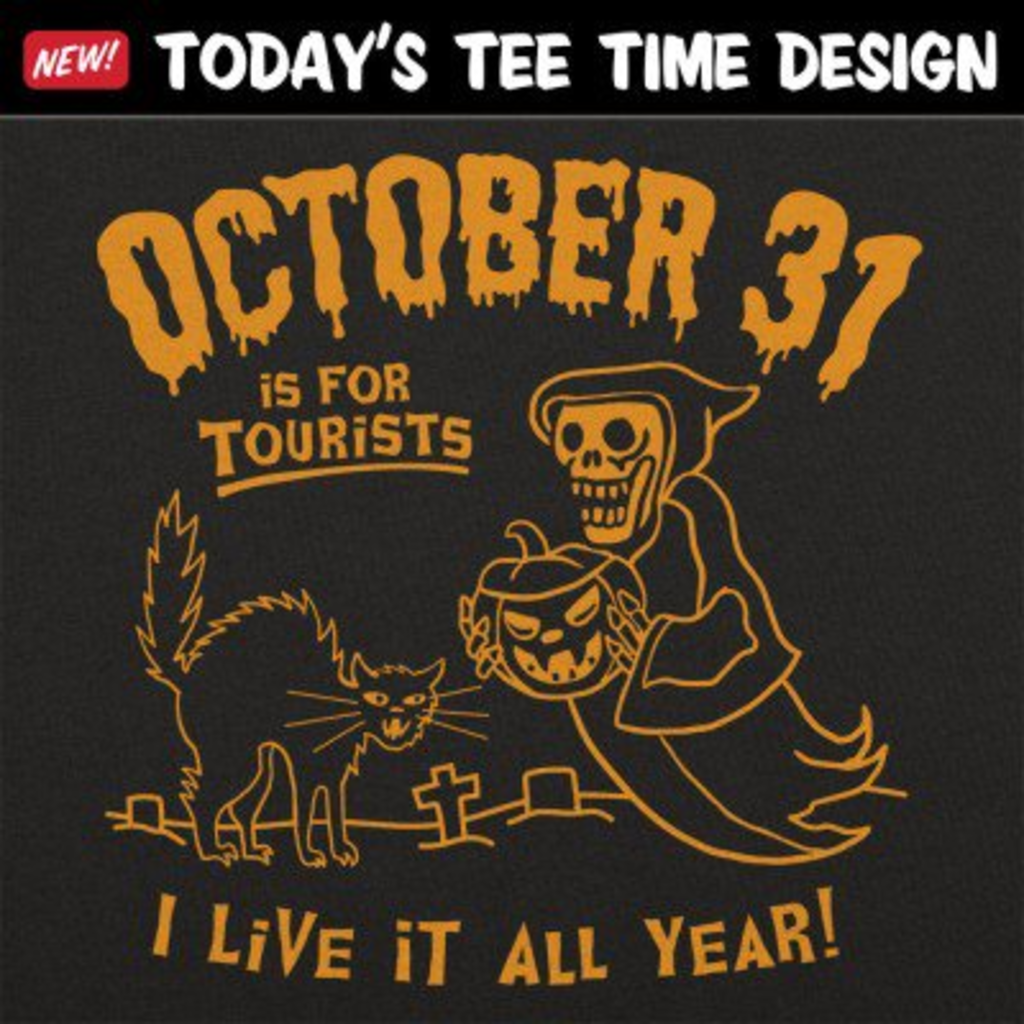 6 Dollar Shirts: October 31 Is For Tourists