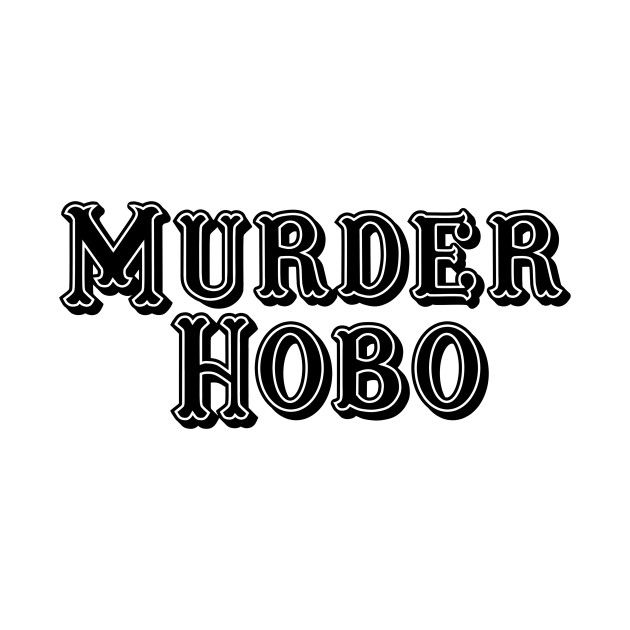 TeePublic: Murder Hobo (Black)