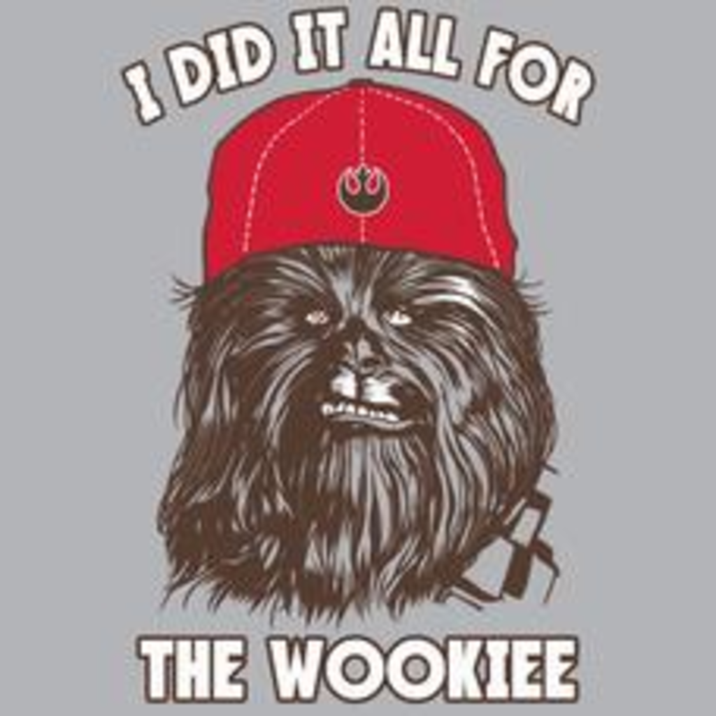 Textual Tees: I Did It All For The Wookiee T-Shirt