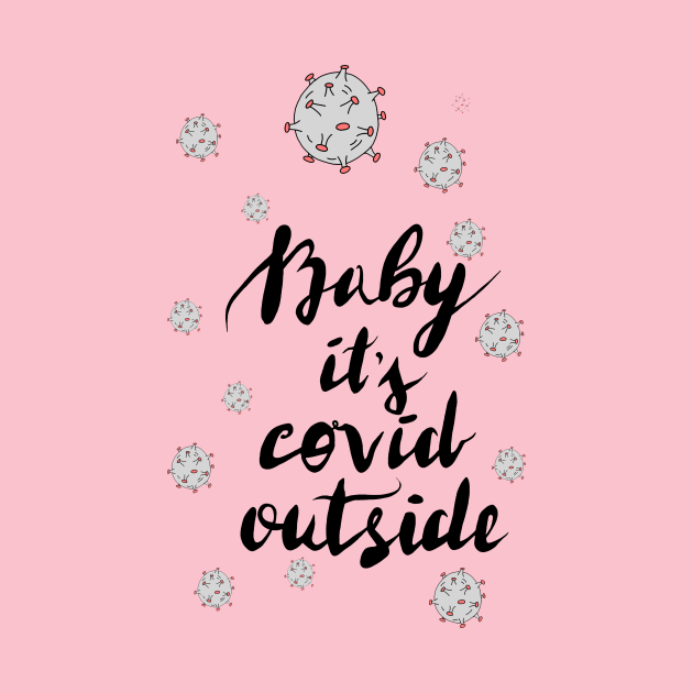 TeePublic: Baby it's covid outside