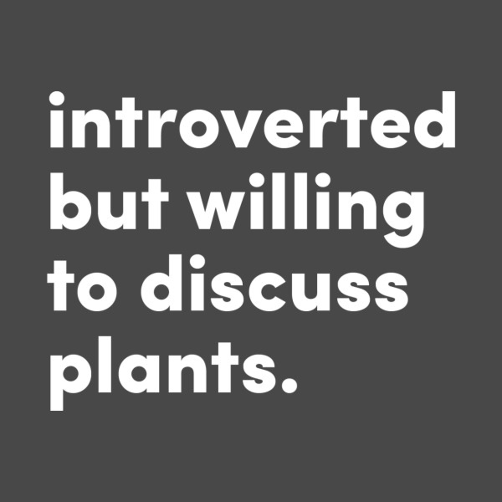 TeePublic: Introverted but willing to discuss plants. Original Design by @jrlefrancois