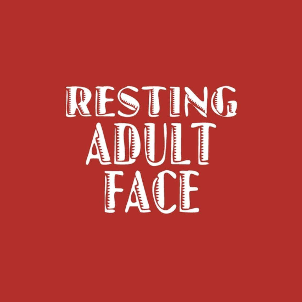 BustedTees: Resting Adult Face