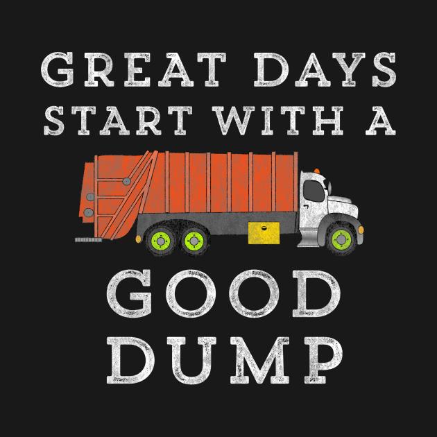 TeePublic: Great Days Start With A Good Dump Truck Garbage