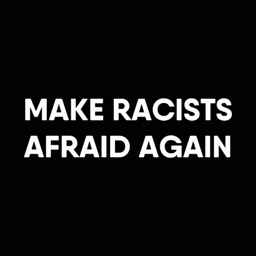 "TeePublic: ""Make Racists Afraid Again"""