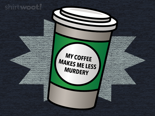 Woot!: Coffee Makes Me Less Murdery