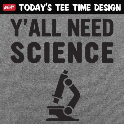 6 Dollar Shirts: Y'all Need Science