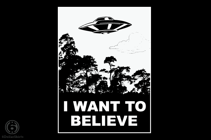 6 Dollar Shirts: I Want To Believe