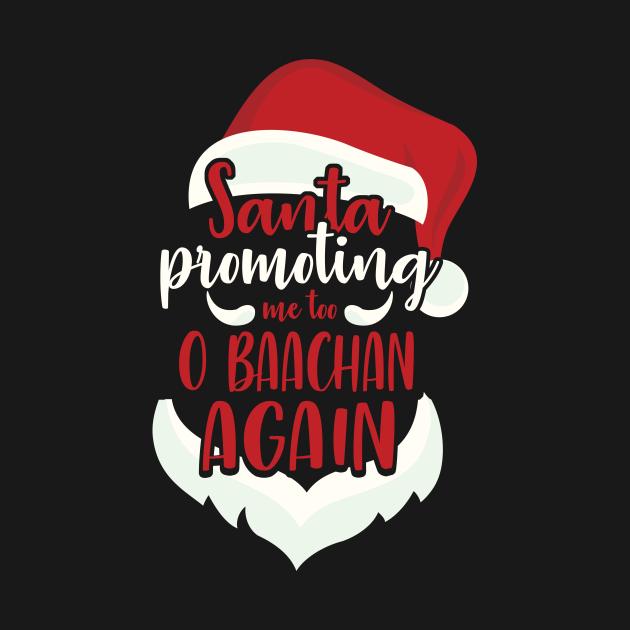 TeePublic: Santa Promoting Me O Baachan Again Funny Christmas Gift