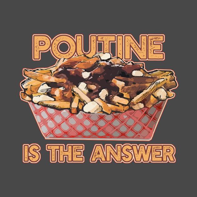 TeePublic: POUTINE IS THE ANSWER