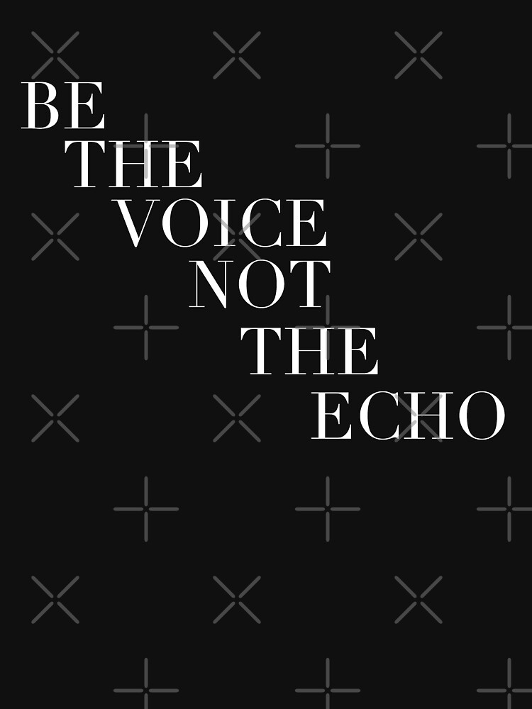 RedBubble: Be the voice not the echo For something fearless gift