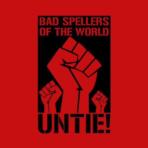 Five Finger Tees: Bad Spellers Of The World Untie! T-Shirt