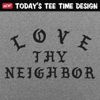 6 Dollar Shirts: Love Thy Neighbor
