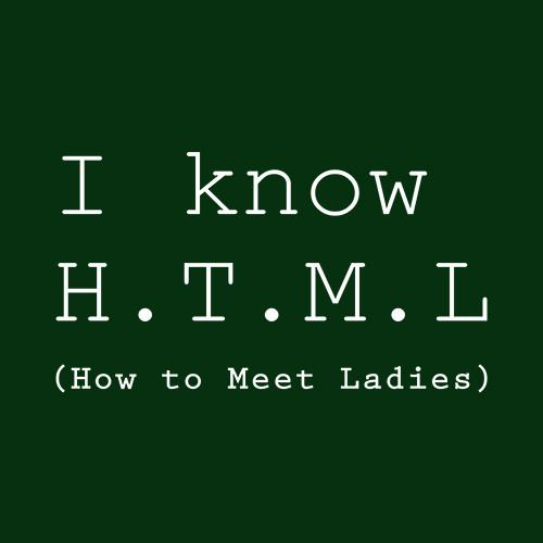 Five Finger Tees: I Know HTML (How To Meet Ladies) T-Shirt
