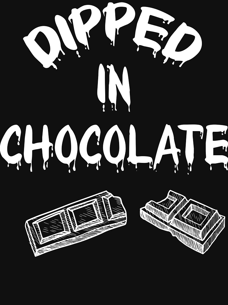 RedBubble: dipped in chocolate, Chocolate Lover, Chocolate