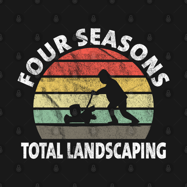 TeePublic: Four Seasons Total Landscaping - Four Seasons Total Landscaping